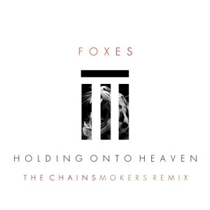 Foxes-Holding-On-To-Heaven-The-Chainsmokers-Remix