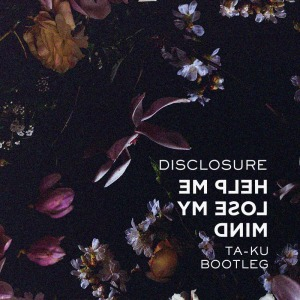 disclosure-help-me-lose-my-mind-taku-remix